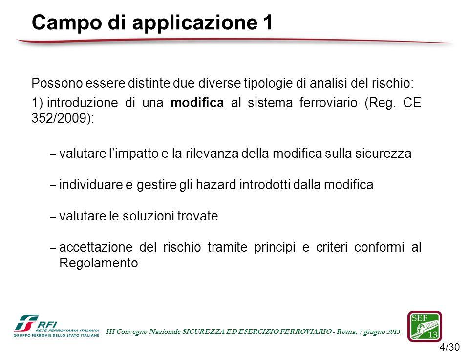 Campo di applicazione 1 Possono essere distinte due diverse tipologie di analisi del rischio: