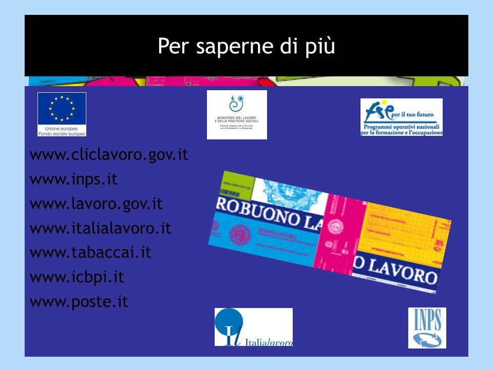 Per saperne di più www.cliclavoro.gov.it www.inps.it www.lavoro.gov.it