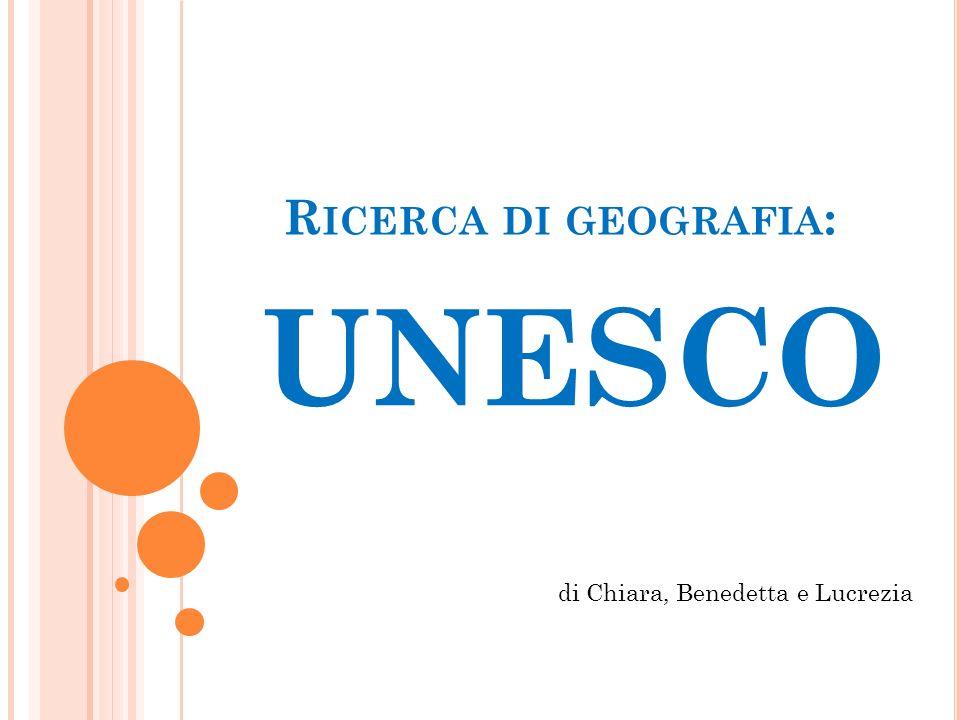 Ricerca di geografia: UNESCO di Chiara, Benedetta e Lucrezia
