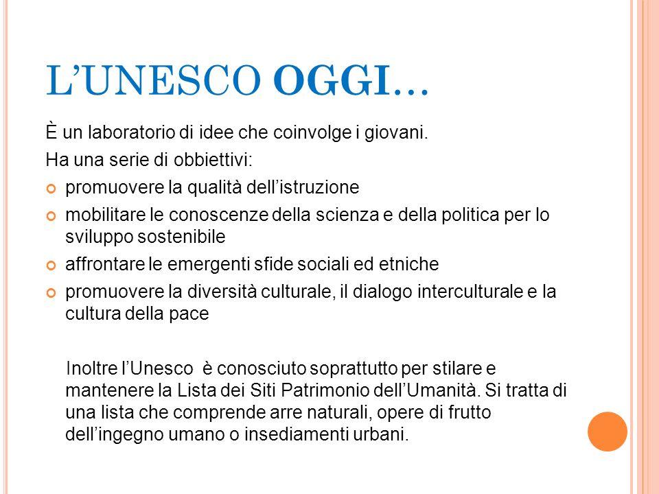 L'UNESCO OGGI… È un laboratorio di idee che coinvolge i giovani.
