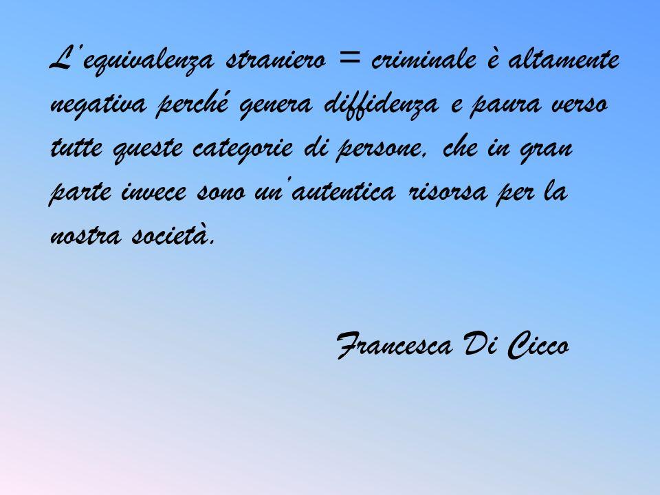 L'equivalenza straniero = criminale è altamente negativa perché genera diffidenza e paura verso tutte queste categorie di persone, che in gran parte invece sono un'autentica risorsa per la nostra società.
