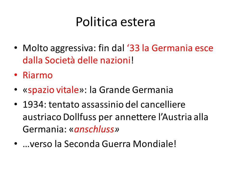 Politica estera Molto aggressiva: fin dal '33 la Germania esce dalla Società delle nazioni! Riarmo.