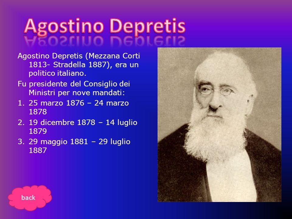 Agostino Depretis Agostino Depretis (Mezzana Corti 1813- Stradella 1887), era un politico italiano.