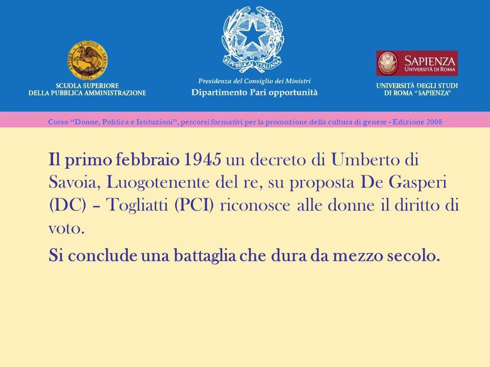 Il primo febbraio 1945 un decreto di Umberto di Savoia, Luogotenente del re, su proposta De Gasperi (DC) – Togliatti (PCI) riconosce alle donne il diritto di voto.