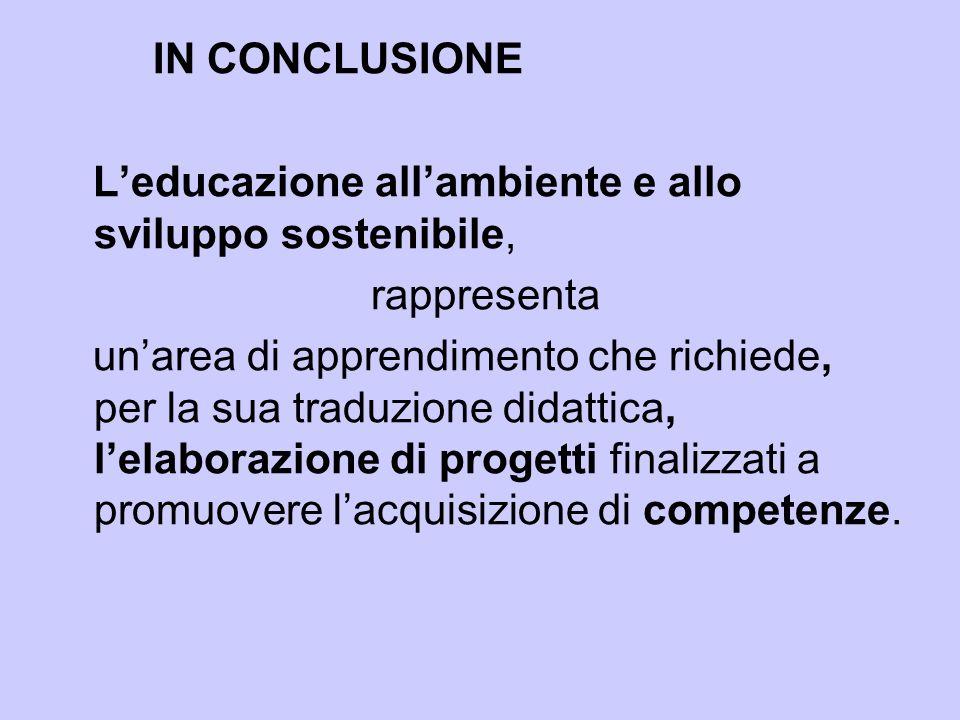 IN CONCLUSIONE L'educazione all'ambiente e allo sviluppo sostenibile, rappresenta.