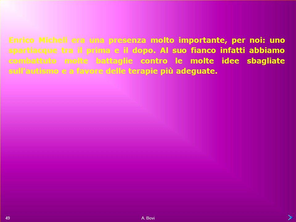 Enrico Micheli era una presenza molto importante, per noi: uno spartiacque tra il prima e il dopo.