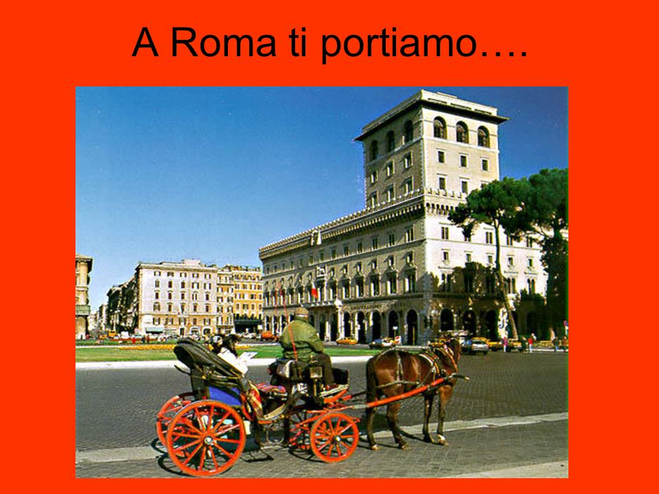 A Roma ti portiamo….