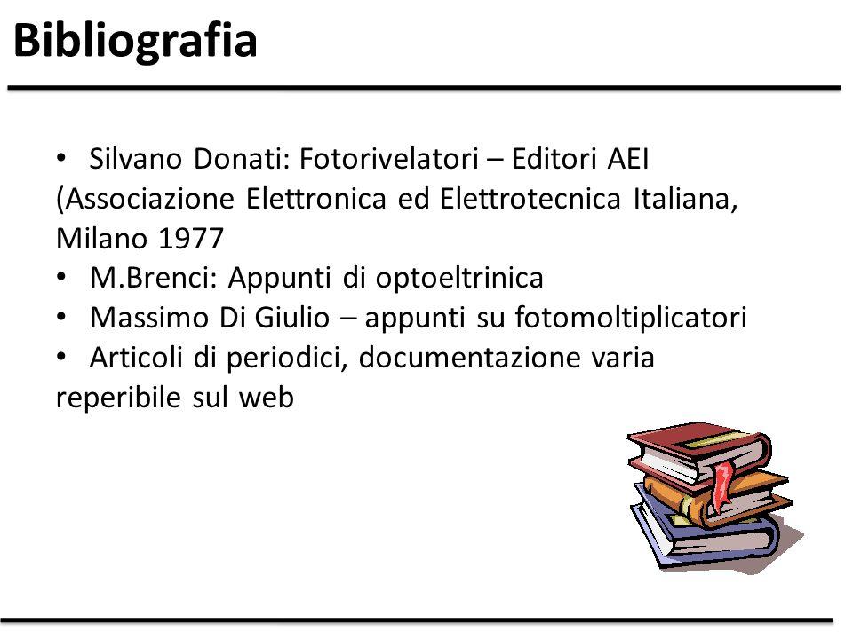 Bibliografia Silvano Donati: Fotorivelatori – Editori AEI (Associazione Elettronica ed Elettrotecnica Italiana, Milano 1977.