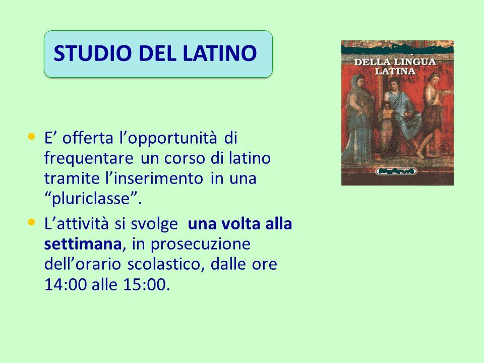 STUDIO DEL LATINO E' offerta l'opportunità di frequentare un corso di latino tramite l'inserimento in una pluriclasse .