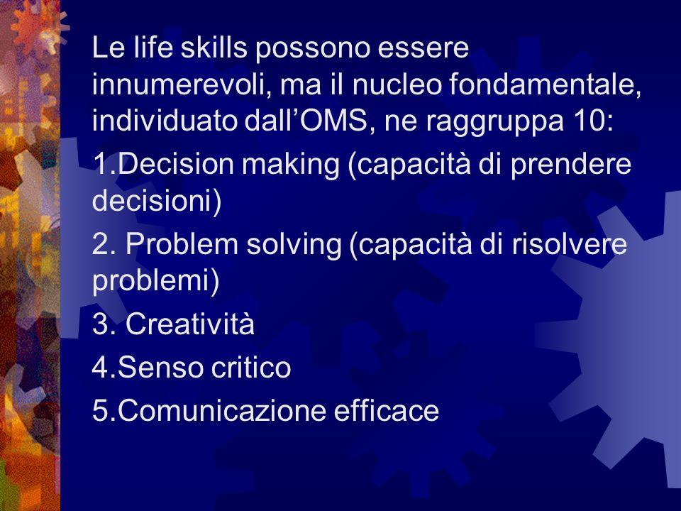 Le life skills possono essere innumerevoli, ma il nucleo fondamentale, individuato dall'OMS, ne raggruppa 10: