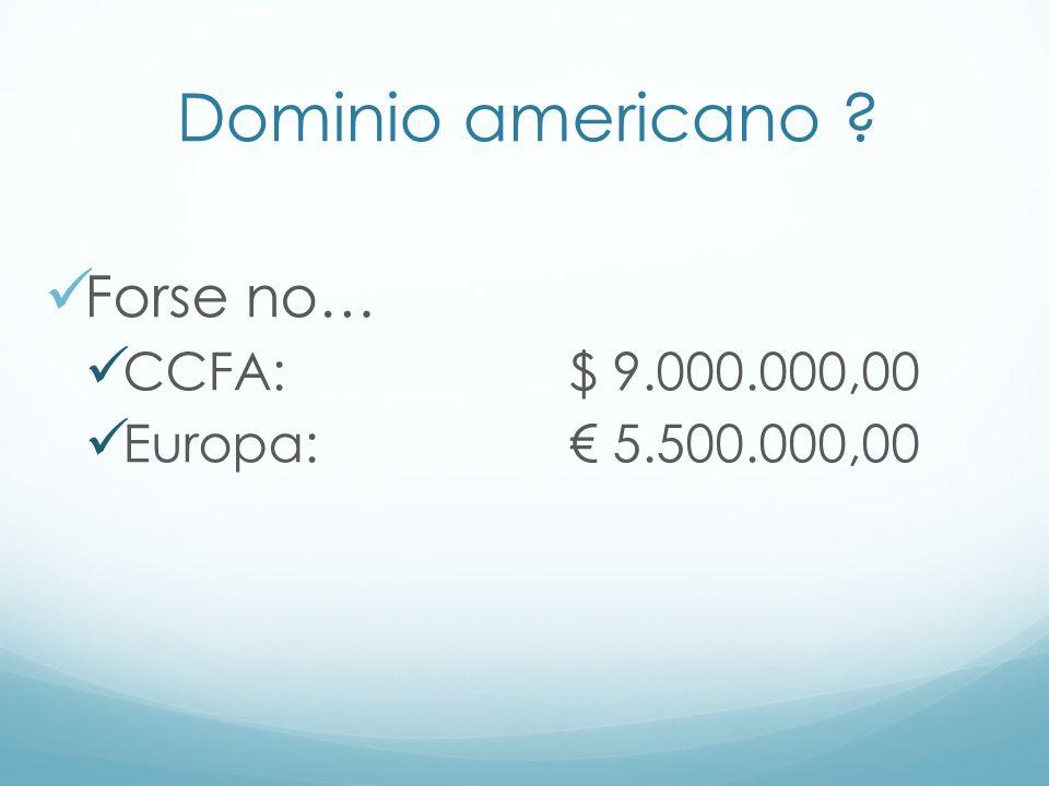 Dominio americano Forse no… CCFA: $ 9.000.000,00