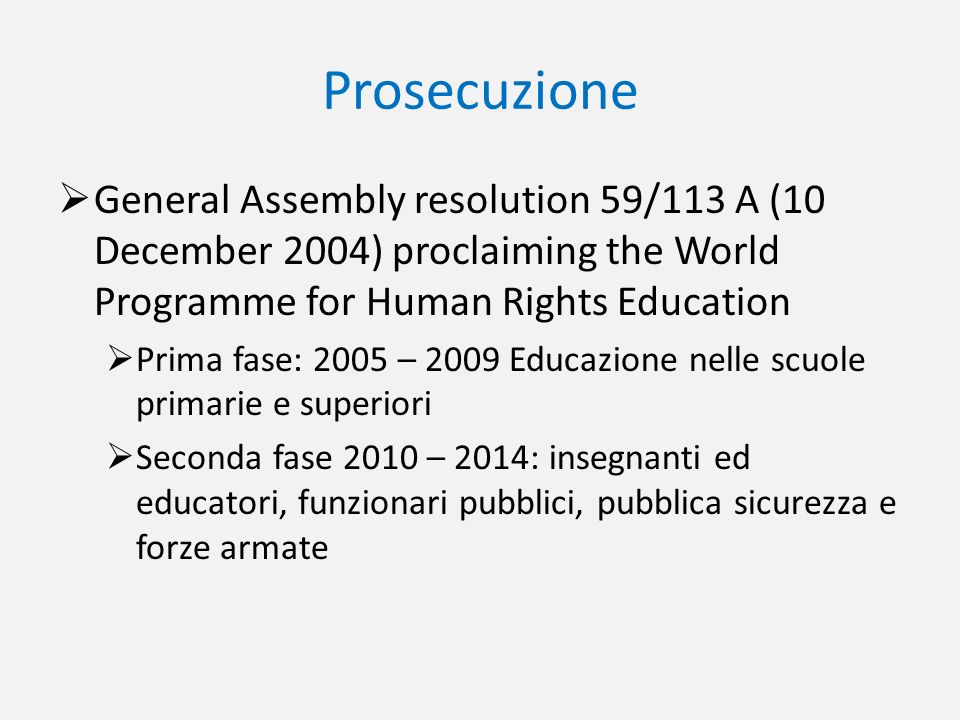 Prosecuzione General Assembly resolution 59/113 A (10 December 2004) proclaiming the World Programme for Human Rights Education.