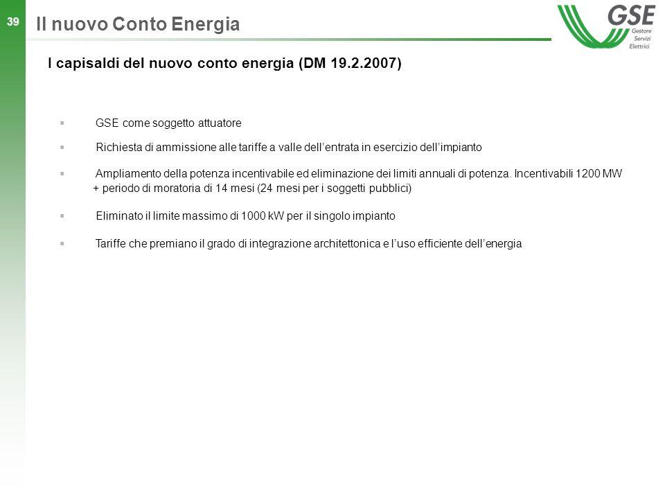 Il nuovo Conto Energia I capisaldi del nuovo conto energia (DM 19.2.2007) GSE come soggetto attuatore.