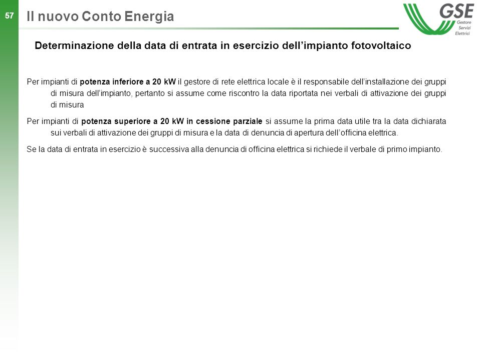 Il nuovo Conto Energia Determinazione della data di entrata in esercizio dell'impianto fotovoltaico.