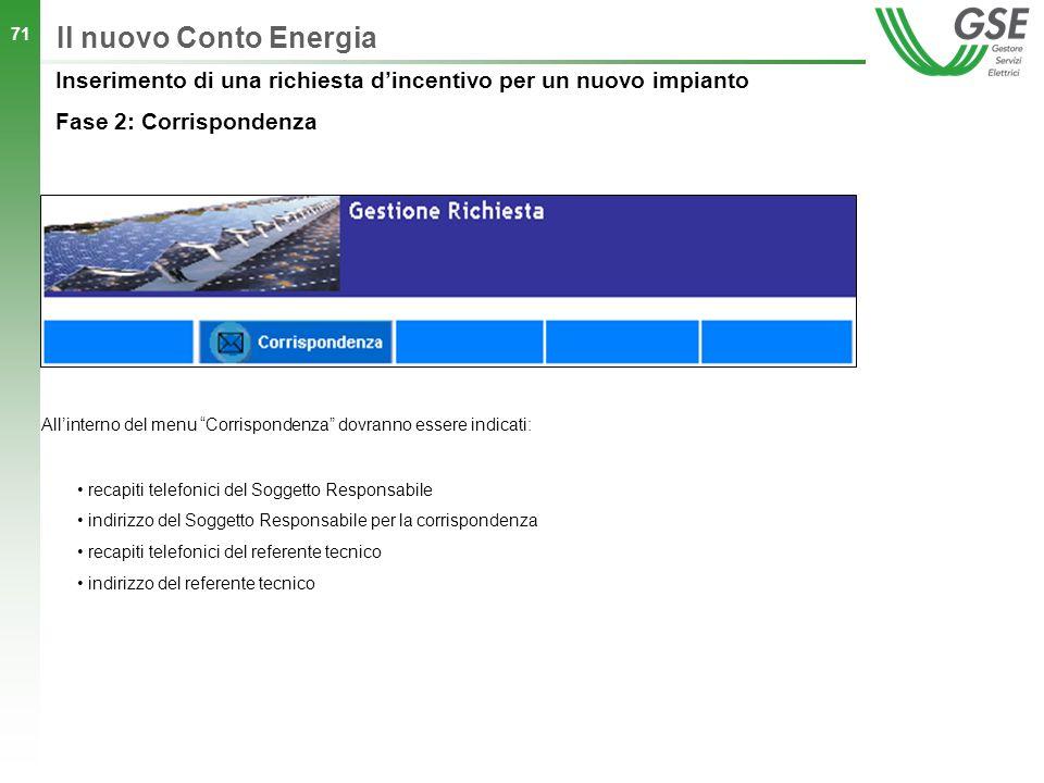 Il nuovo Conto Energia All'interno del menu Corrispondenza dovranno essere indicati: recapiti telefonici del Soggetto Responsabile.
