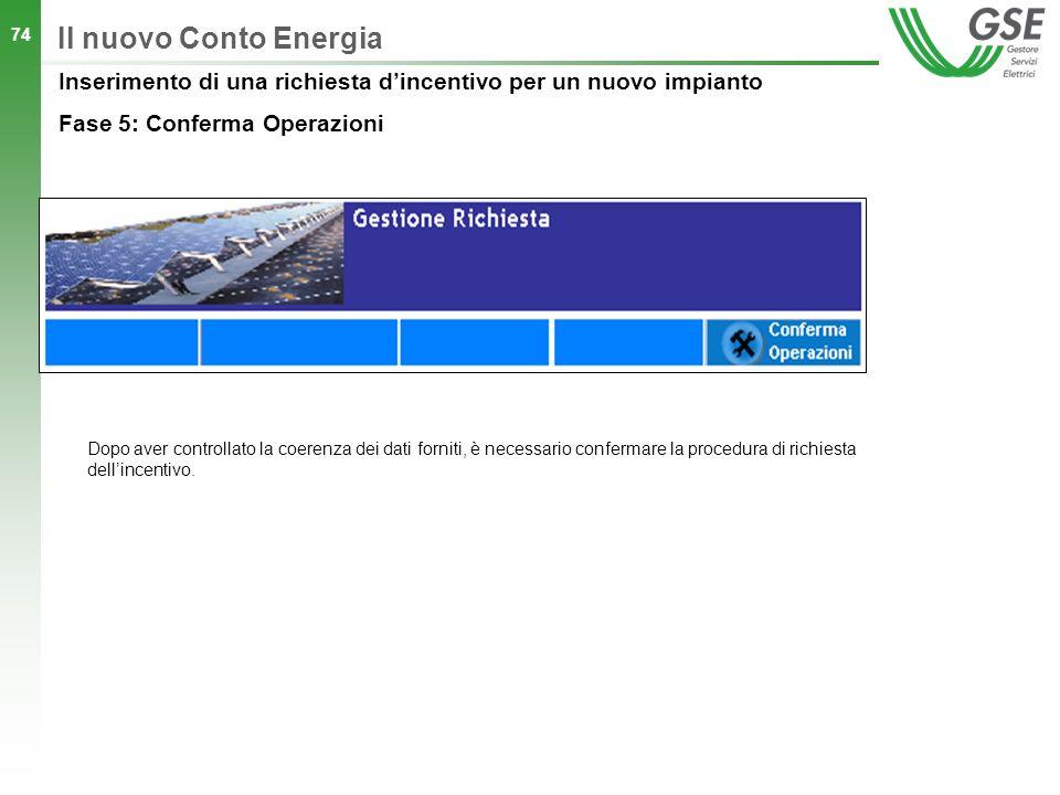 Il nuovo Conto Energia Dopo aver controllato la coerenza dei dati forniti, è necessario confermare la procedura di richiesta dell'incentivo.