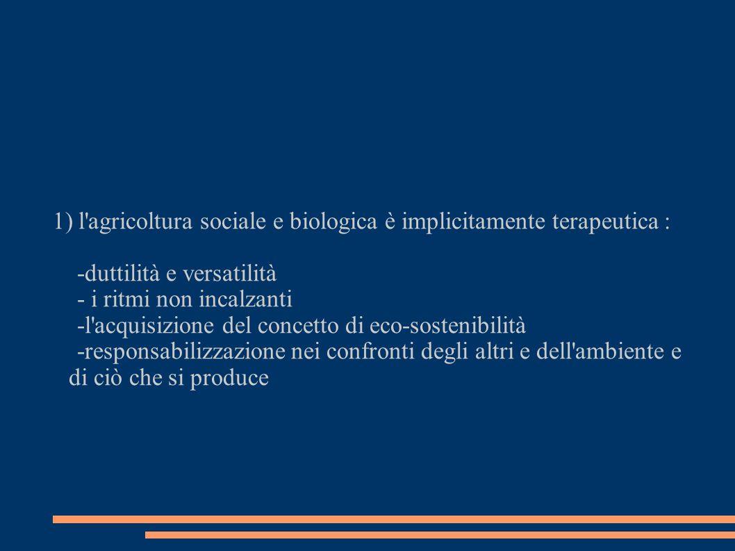 1) l agricoltura sociale e biologica è implicitamente terapeutica :