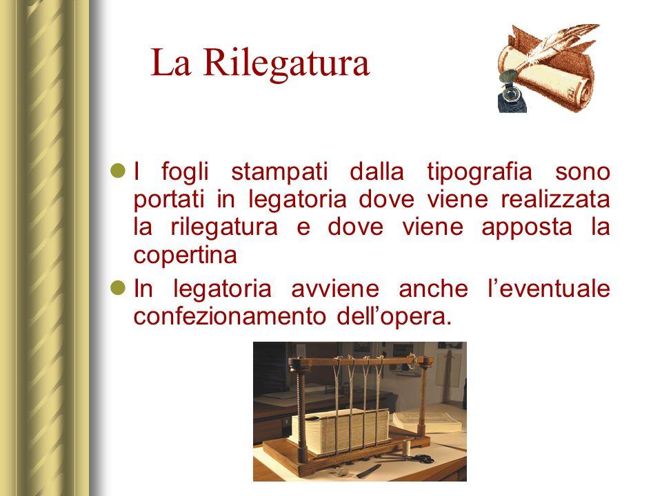 La Rilegatura I fogli stampati dalla tipografia sono portati in legatoria dove viene realizzata la rilegatura e dove viene apposta la copertina.