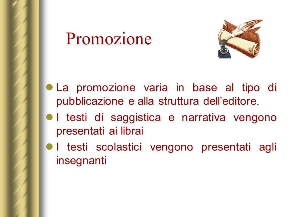 Promozione La promozione varia in base al tipo di pubblicazione e alla struttura dell'editore.