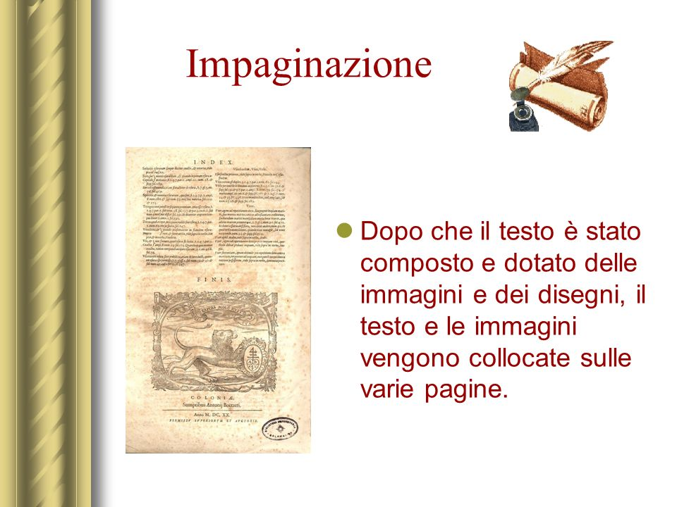 Impaginazione Dopo che il testo è stato composto e dotato delle immagini e dei disegni, il testo e le immagini vengono collocate sulle varie pagine.