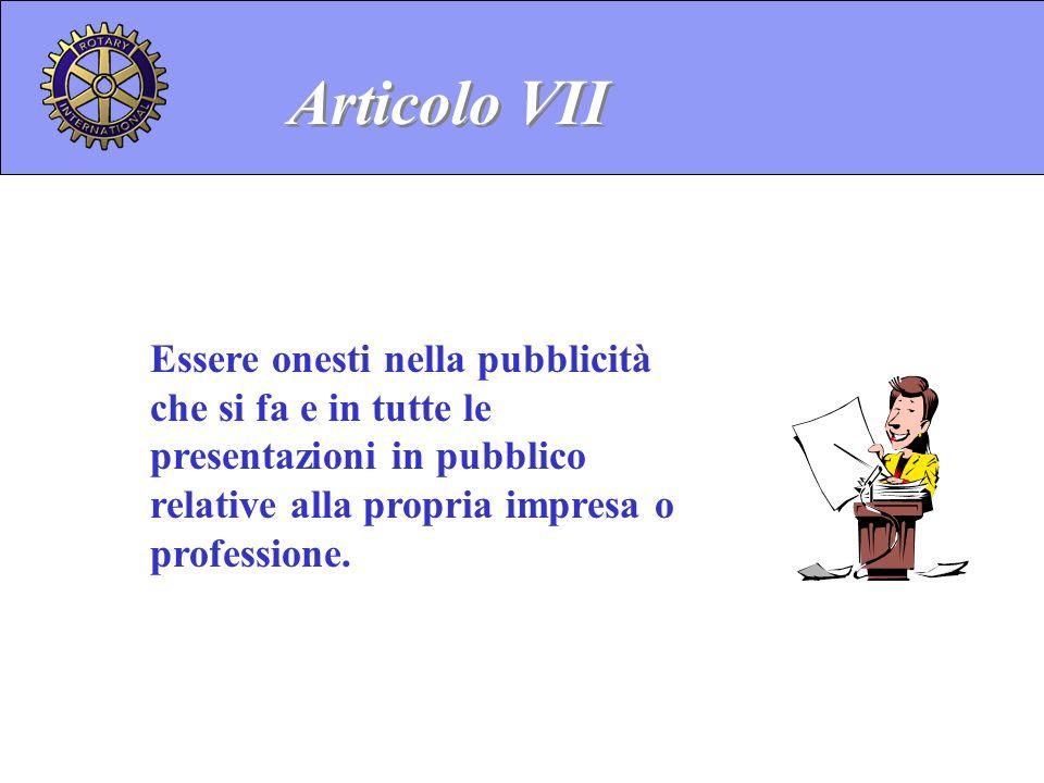 Articolo VII Essere onesti nella pubblicità che si fa e in tutte le presentazioni in pubblico relative alla propria impresa o professione.