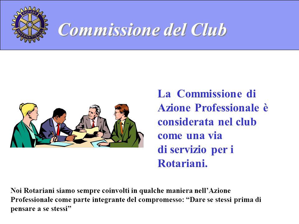 Commissione del Club La Commissione di Azione Professionale è considerata nel club come una via di servizio per i Rotariani.