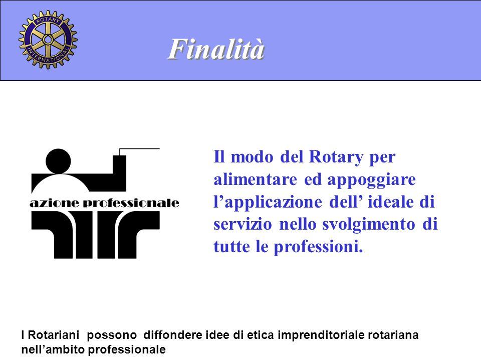 Finalità Il modo del Rotary per alimentare ed appoggiare l'applicazione dell' ideale di servizio nello svolgimento di tutte le professioni.