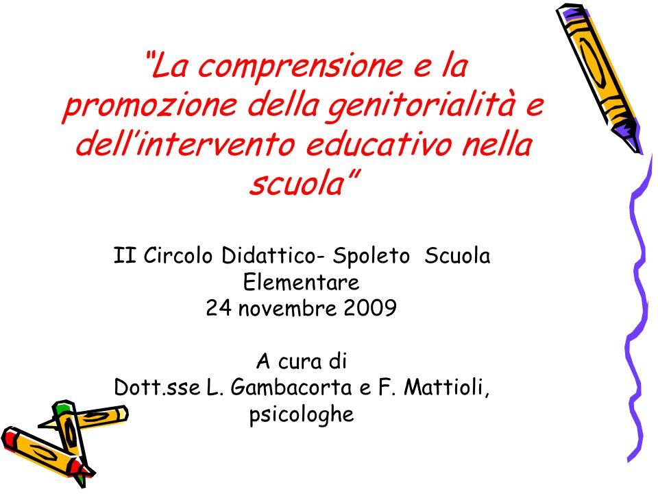 La comprensione e la promozione della genitorialità e dell'intervento educativo nella scuola II Circolo Didattico- Spoleto Scuola Elementare 24 novembre 2009 A cura di Dott.sse L.