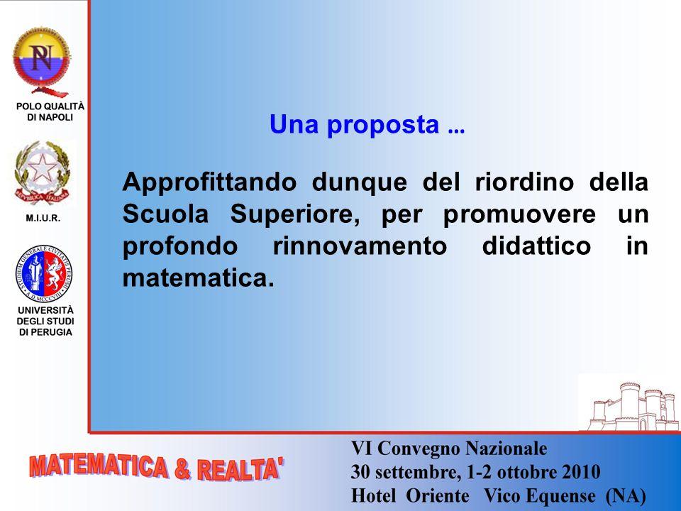 Una proposta … Approfittando dunque del riordino della Scuola Superiore, per promuovere un profondo rinnovamento didattico in matematica.
