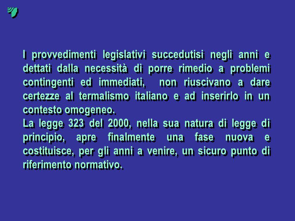 I provvedimenti legislativi succedutisi negli anni e dettati dalla necessità di porre rimedio a problemi contingenti ed immediati, non riuscivano a dare certezze al termalismo italiano e ad inserirlo in un contesto omogeneo.