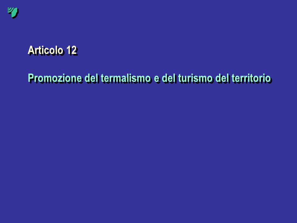 Articolo 12 Promozione del termalismo e del turismo del territorio