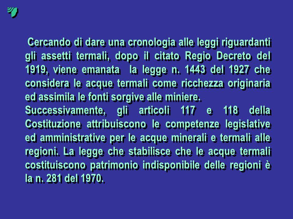 Cercando di dare una cronologia alle leggi riguardanti gli assetti termali, dopo il citato Regio Decreto del 1919, viene emanata la legge n. 1443 del 1927 che considera le acque termali come ricchezza originaria ed assimila le fonti sorgive alle miniere.