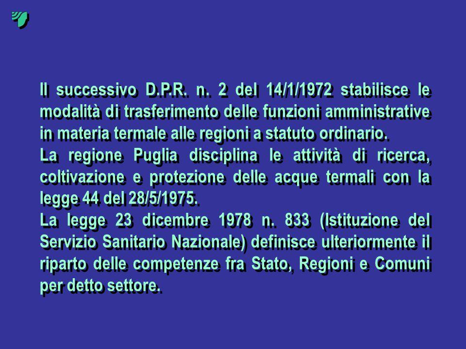Il successivo D.P.R. n. 2 del 14/1/1972 stabilisce le modalità di trasferimento delle funzioni amministrative in materia termale alle regioni a statuto ordinario.