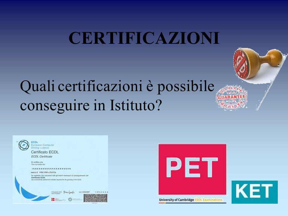 CERTIFICAZIONI Quali certificazioni è possibile conseguire in Istituto