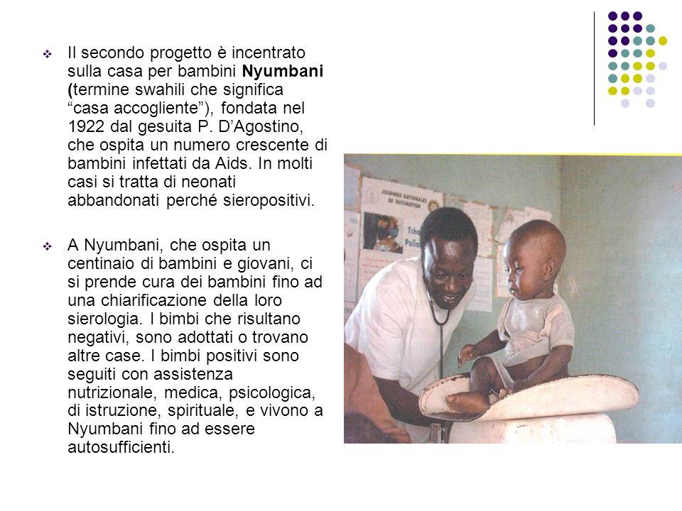 Il secondo progetto è incentrato sulla casa per bambini Nyumbani (termine swahili che significa casa accogliente ), fondata nel 1922 dal gesuita P. D'Agostino, che ospita un numero crescente di bambini infettati da Aids. In molti casi si tratta di neonati abbandonati perché sieropositivi.