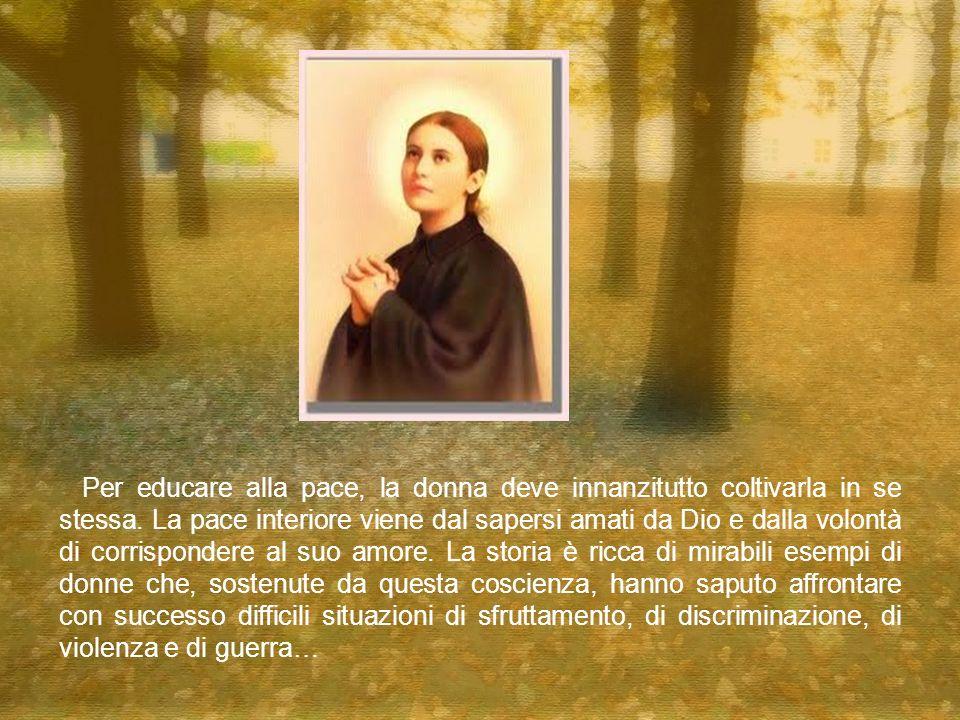 Per educare alla pace, la donna deve innanzitutto coltivarla in se stessa.