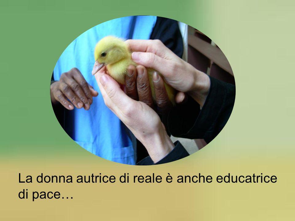 La donna autrice di reale è anche educatrice di pace…
