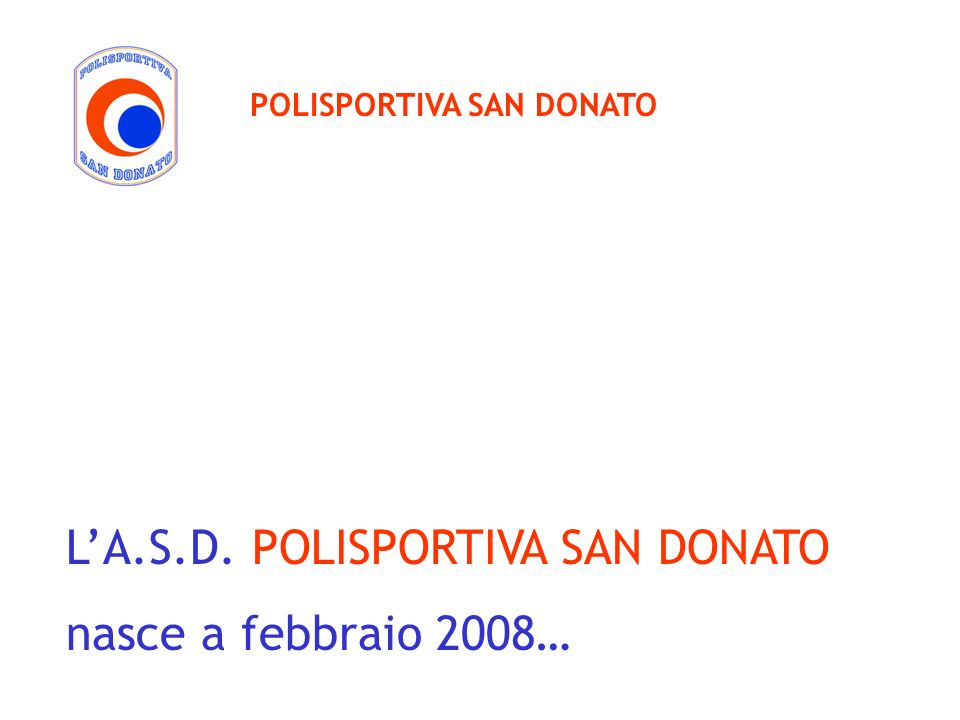 L'A.S.D. POLISPORTIVA SAN DONATO nasce a febbraio 2008…