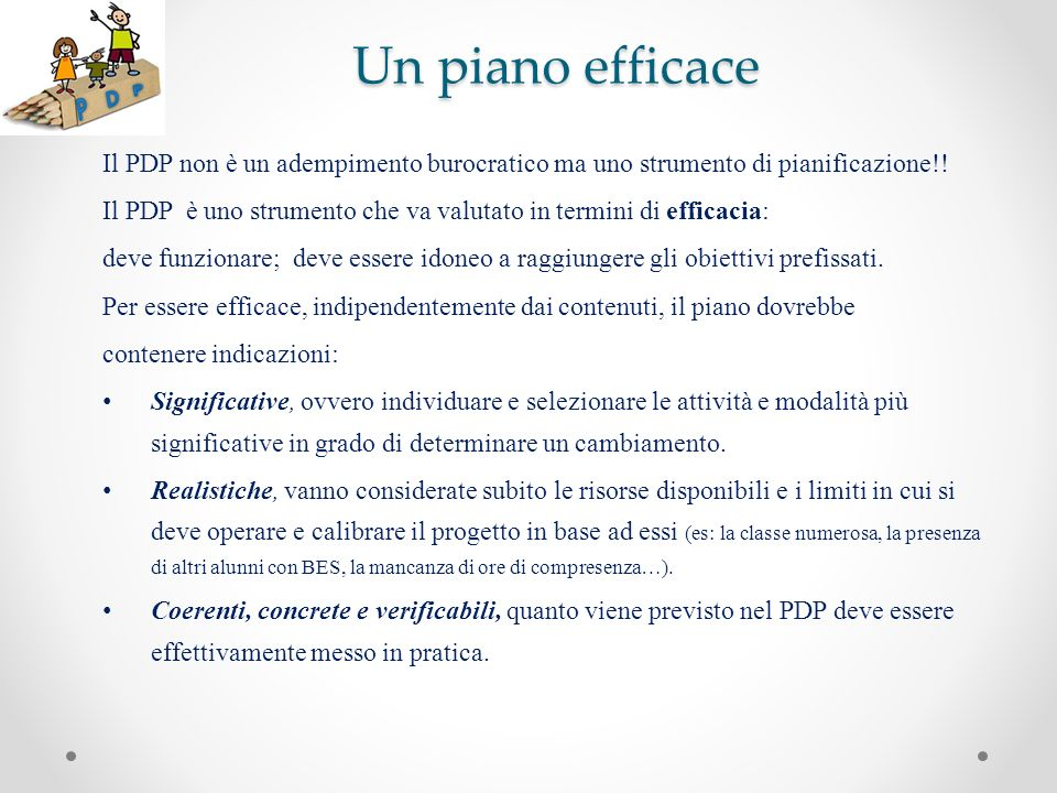 Un piano efficace Il PDP non è un adempimento burocratico ma uno strumento di pianificazione!!