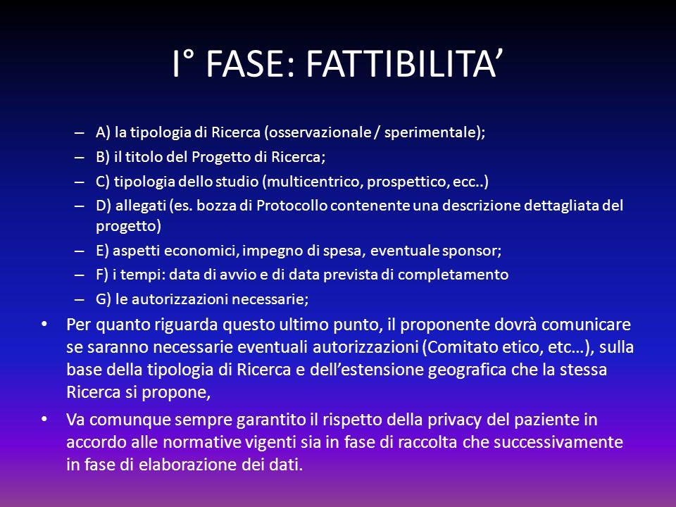 I° FASE: FATTIBILITA' A) la tipologia di Ricerca (osservazionale / sperimentale); B) il titolo del Progetto di Ricerca;