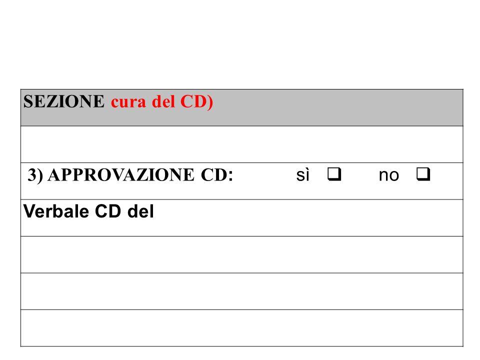 SEZIONE cura del CD) 3) APPROVAZIONE CD: sì  no  Verbale CD del