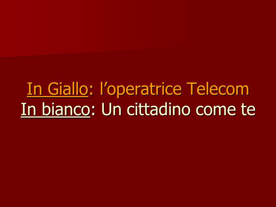 In Giallo: l'operatrice Telecom In bianco: Un cittadino come te
