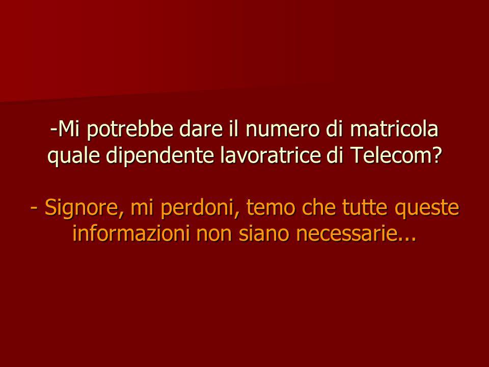 Mi potrebbe dare il numero di matricola quale dipendente lavoratrice di Telecom.