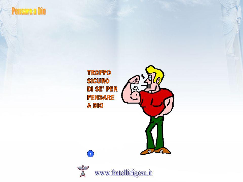 www.fratellidigesu.it Pensare a Dio TROPPO SICURO DI SE PER PENSARE
