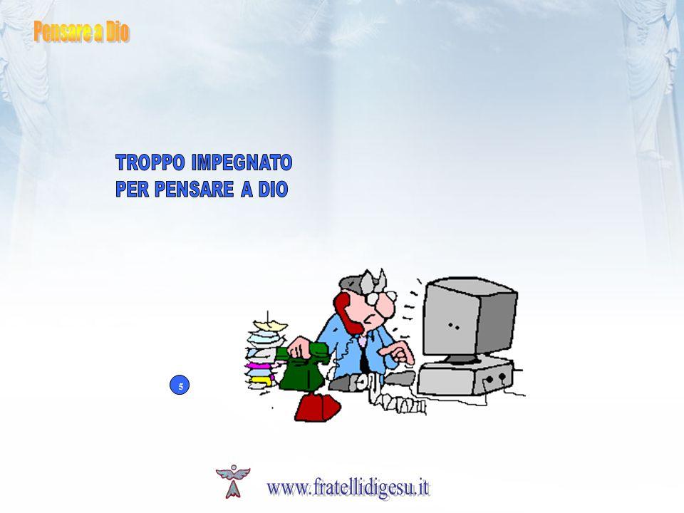 www.fratellidigesu.it Pensare a Dio TROPPO IMPEGNATO PER PENSARE A DIO