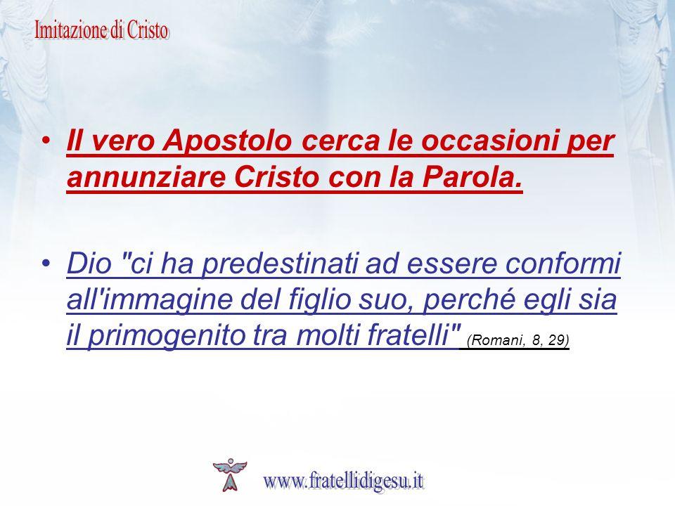 Imitazione di Cristo Il vero Apostolo cerca le occasioni per annunziare Cristo con la Parola.