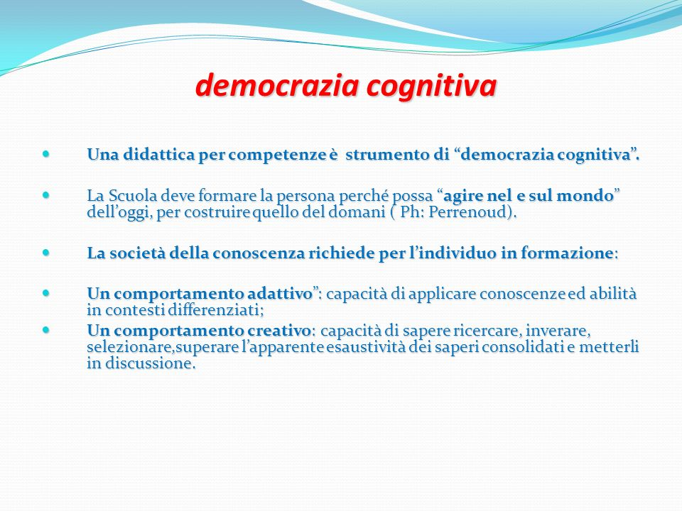 democrazia cognitiva Una didattica per competenze è strumento di democrazia cognitiva .
