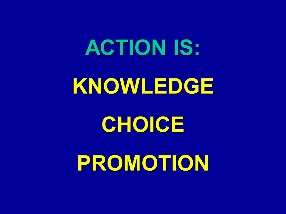 ACTION IS: KNOWLEDGE CHOICE PROMOTION