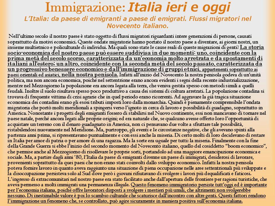 Immigrazione: Italia ieri e oggi L'Italia: da paese di emigranti a paese di emigrati. Flussi migratori nel Novecento italiano.