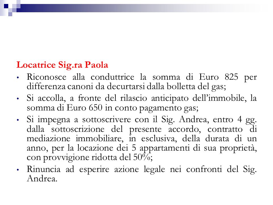 Locatrice Sig.ra Paola Riconosce alla conduttrice la somma di Euro 825 per differenza canoni da decurtarsi dalla bolletta del gas;